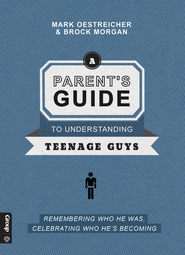 Parent's Guide to Teenage Guys  -              By: Mark Oesteicher and Brock Morgan