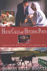 House Calls and Hitching Posts: Stories from Dr. Elton Lehman's Career Among the Amish  -     By: Dorcas Sharp Hoover