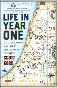 Life in Year One: What the World Was Like in First-Century Palestine  -     By: Scott Korbb