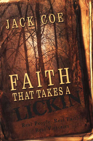 Faith That Takes A Lickin': Real People, Real Faith, Real Victories  -     By: Jack Coe