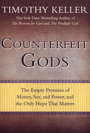 Counterfeit Gods: The Empty Promises of Money, Sex, and Power, and the Only Hope That Matters  -     By: Timothy Keller