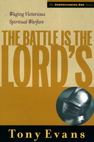 The Battle Is the Lord's: Waging Victorious Spiritual Warfare  -     By: Tony Evans