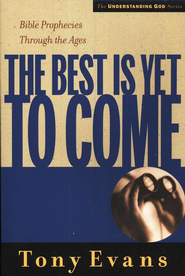 The Best is Yet to Come: Bible Prophecies Throughout the Ages  -     By: Tony Evans