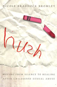 Hush: Moving from Silence to Healing After Childhood Sexual Abuse  -     By: Nicole Braddock Bromley