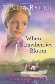 When Strawberries Bloom, Lizzie Searches for Love Series #2   -              By: Linda Byler
