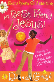 Secret Keeper Girl Bible Study: My Best Friend Jesus!   -              By: Dannah Gresh