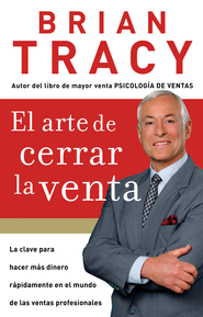 El Arte de Cerrar la Venta (The Art of Closing the Sale) - eBook  -     By: Brian Tracy