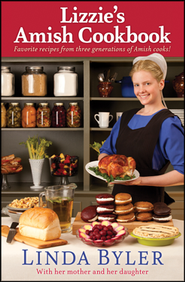 Lizzie's Amish Cookbook: Favorite Recipes from Three Generations of Amish Cooks!  -              By: Linda Byler