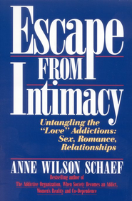 Escape from Intimacy: The Pseudo-Relationship Addictions: Untangling the Love Addictions, Sex,  -     By: Anne Wilson Schaef