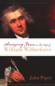 Amazing Grace in the Life of William Wilberforce  -     By: John Piper