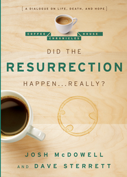 Did the Resurrection Happen Really?: A Dialogue on  Life, Death, and Hope  -     By: Josh McDowell, Dave Sterrett