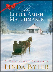 The Little Amish Matchmaker: A Christmas Romance  -     By: Linda Byler