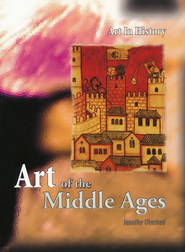 Art in History: Art of the Middle Ages   -     By: Jennifer Olmstead