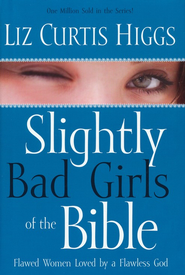 Slightly Bad Girls of the Bible  - Slightly Imperfect  -              By: Liz Curtis Higgs