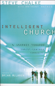 Intelligent Church: A Journey Towards Christ-Centred Community  -     By: Steve Chalke, Anthony Watkis