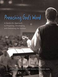 Preaching God's Word: A Hands-On Approach to Preparing, Developing, and Delivering the Sermon  -     By: Terry G. Carter, J. Scott Duvall, J. Daniel Hays