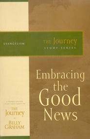 Embracing the Good News: The Journey Study Series - eBook  -     By: Billy Graham