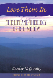 Love Them In: The Life and Theology of D.L. Moody (slightly imperfect)  -     By: Stanley N. Gundry