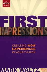 First Impressions: Creating Wow Experiences in Your Church, Revised  -              By: Mark Waltz