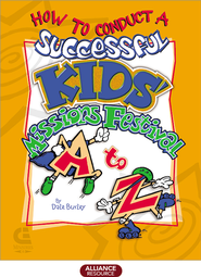 How to Conduct a Successful Kids Missions Festival A to Z  -              By: The Christian & Missionary Alliance