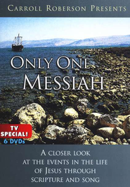 Only One Messiah: A Closer Look at the Events in the Life of Jesus through Scripture and Song - 6 DVDs  -     By: Carroll Roberson