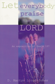 Let Everybody Praise The Lord  -     By: D. Martin Lloyd-Jones