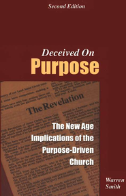 Deceived on Purpose: The New Age Implications of the Purpose-Driven Church  -     By: Warren Smith