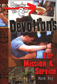 Ready-to-Go Devotions for Mission and Service   -              By: Mark Ray