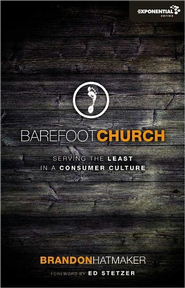 Barefoot Church: Serving the Least in a Consumer Culture  -              By: Brandon Hatmaker