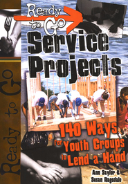 Ready-to-Go Service Projects: 50 Ways for Youth Groups to Lend a Hand  -     By: Ann Saylor, Susan Ragsdale
