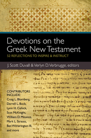 Devotions on the Greek New Testament: 52 Reflections to Inspire and Instruct  -              Edited By: Verlyn Verbrugge