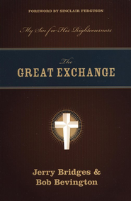 The Great Exchange  -              By: Jerry Bridges, Robert C. Bevington