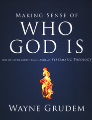 Making Sense of Who God Is: One of Seven Parts from Grudem's Systematic Theology  -              By: Wayne Grudem