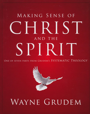 Making Sense of Christ and the Spirit: One of Seven Parts from Grudem's Systematic Theology - Slightly Imperfect  -