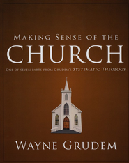 Making Sense of the Church: One of Seven Parts from Grudem's Systematic Theology - Slightly Imperfect  -