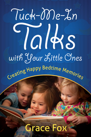 Tuck-Me-In Talks with Your Little Ones: Creating Happy Bedtime Memories - eBook  -     By: Grace Fox