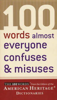 100 Words Almost Everyone Confuses and Misuses   -     By: Editors of the American Heritage Dictionary