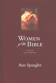 Women of the Bible: 52 Stories for Prayer and Reflection(Weekly Devotional)  -     By: Ann Spangler