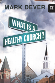What is a Healthy Church  -              By: Mark Dever