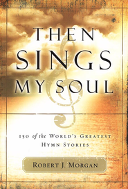 Then Sings My Soul, Volume 1  -              By: Robert J. Morgan
