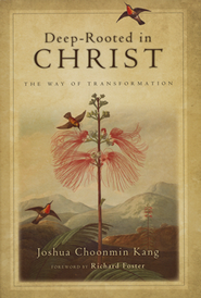 Deep-Rooted in Christ: The Way of Transformation,  Book Club Edition  -              By: Joshua Choonmin Kang