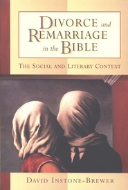 Divorce and Remarriage in the Bible: The Social and Literary Context  -     By: David Instone-Brewer