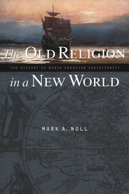 The Old Religion in a New World: The History of North American Christianity  -     By: Mark A. Noll