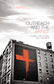Outreach and the Artist: Sharing the Gospel with the Arts  -              By: Constantine R. Campbell