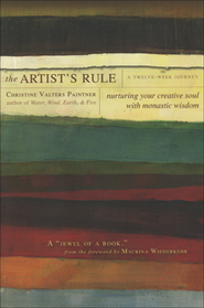 The Artist's Rule: Nurturing Your Creative Soul with Monastic Wisdom  -     By: Christine Valters Paintner