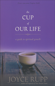 The Cup of Our Life: A Guide to Spiritual Growth, Revised  -              By: Joyce Rupp