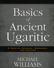 Basics of Ancient Ugaritic: A Concise Grammar, Workbook, and Lexicon  -              By: Michael Williams