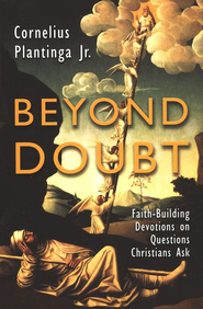 Beyond Doubt, Revised: Faith Building Devotions to Questions Christians Ask  -     By: Cornelius Plantinga Jr.