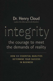 Integrity : The Courage to Meet the Demands of Reality   -              By: Dr. Henry Cloud