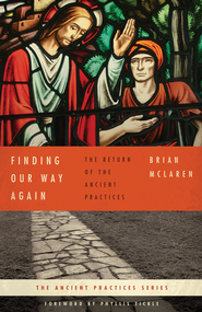 Finding Our Way Again: The Return of the Ancient Practices - eBook  -     By: Brian D. McLaren